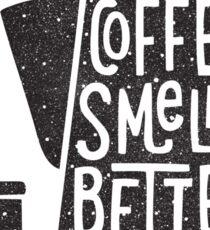 Coffee Smells Better Sticker