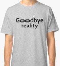 Goodbye Reality Virtual Reality Classic T-Shirt