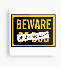 Beware of the Leopard Metal Print