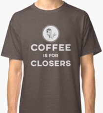 Coffee is for Closers Classic T-Shirt