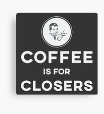 Coffee is for Closers Canvas Print