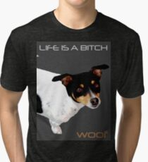 LIFE IS A BITCH...WOOF Tri-blend T-Shirt