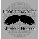 I don't shave for Sherlock Holmes by pixelspin