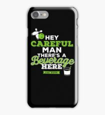 Hey careful man there's a beverage here iPhone Case/Skin