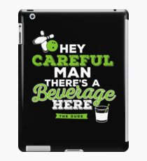 Hey careful man there's a beverage here iPad Case/Skin