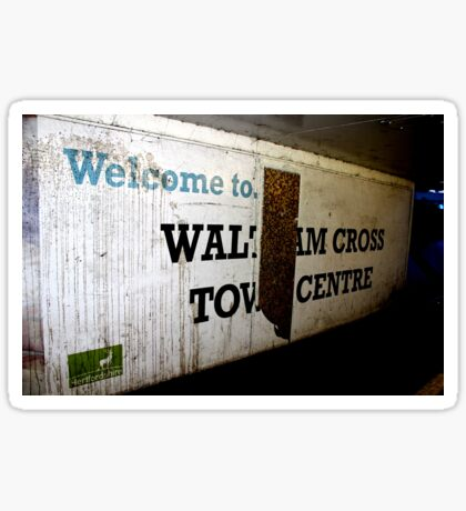 welcome to waltham cross town centre Sticker