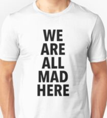 We are all mad here. (1) T-Shirt