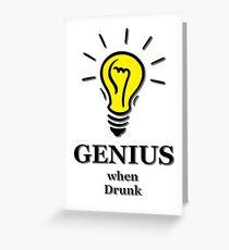 Genius! ...when drunk Greeting Card