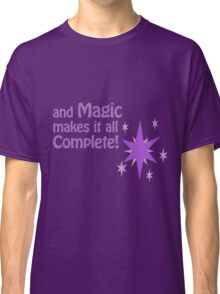 Quotes and quips - magic makes it all complete Classic T-Shirt