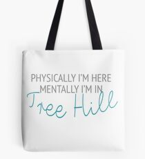 Physically I'm here, mentally I'm in Tree Hill Tote Bag
