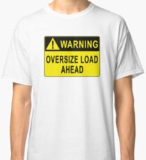 Warning - Oversize Load Ahead Classic T-Shirt