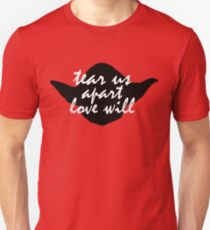 Tear Us Apart, Love Will Unisex T-Shirt