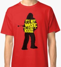 It's not wise to upset a wookiee Classic T-Shirt