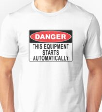 Danger - This Equipment Starts Automatically Unisex T-Shirt