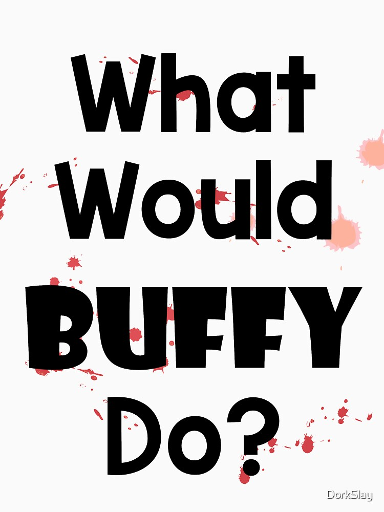 What Would Buffy Do? by DorkSlay