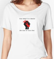 Your Heart Is A Muscle The Size Of Your Fist Women's Relaxed Fit T-Shirt