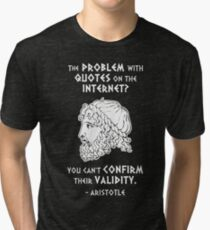 The Problem with Quotes on the Internet? You Can't Confirm Their Validity -- Aristotle Tri-blend T-Shirt