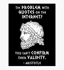 The Problem with Quotes on the Internet? You Can't Confirm Their Validity -- Aristotle Photographic Print
