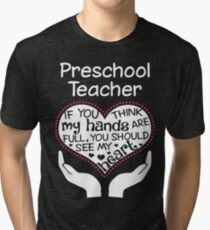 Heart Of A Preschool Teacher. If You Think My Hands Are Full, You Should See My Heart. Tri-blend T-Shirt