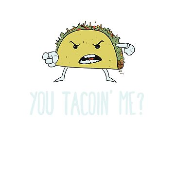 You Tacoin' Me? by SpartanArt