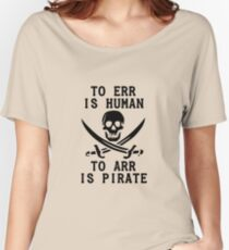 To Err is Human, To Arr is pirate Women's Relaxed Fit T-Shirt