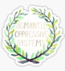 Dismantle Oppressive Systems- Variation 6 Sticker