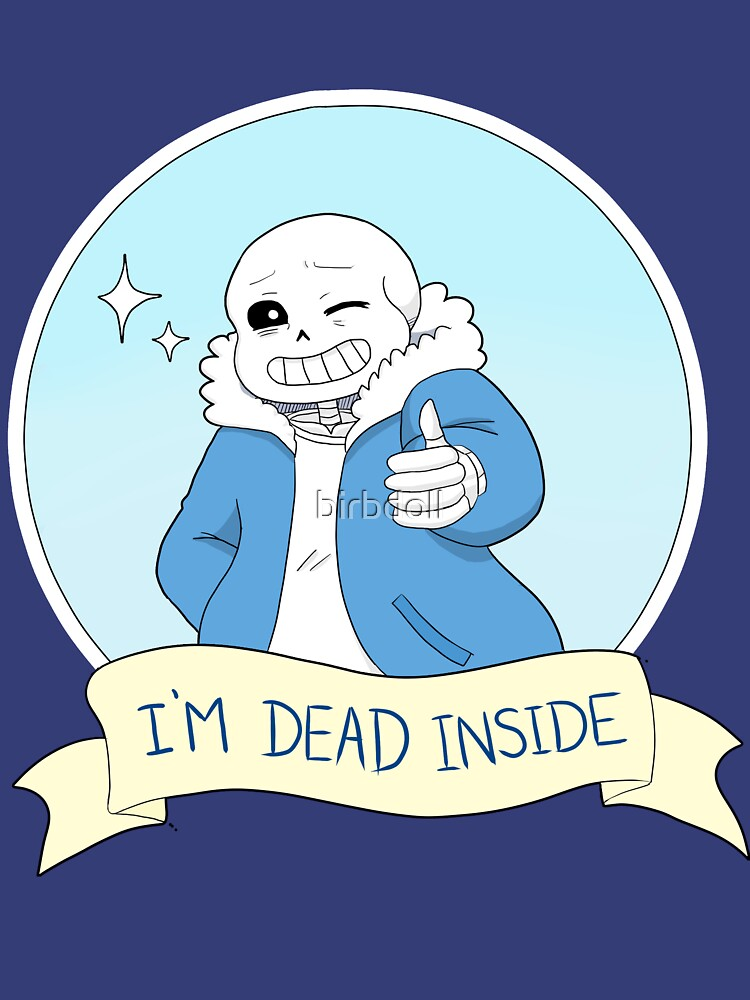 """Undertale - Sans """"I'm Dead Inside"""" by birbdoll"""
