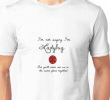 I'm Not Saying I'm Ladybug Unisex T-Shirt