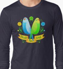 Trust NO One Budgerigars Long Sleeve T-Shirt