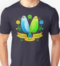 Trust NO One Budgerigars T-Shirt
