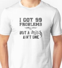 99 Problems But a Snitch Ain't One T-Shirt