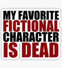 my favorite fictional character is dead Sticker
