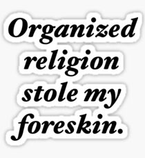 Organized religion stole my foreskin. Sticker