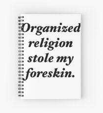 Organized religion stole my foreskin. Spiral Notebook