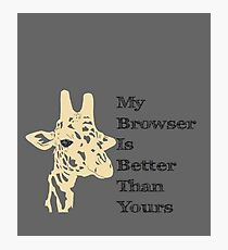 My Browser is Better Than Yours Photographic Print