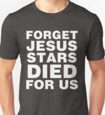 Forget Jesus Stars Died For Us-Cassiopeia Unisex T-Shirt