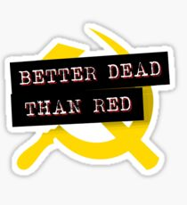 """""""Better Dead Than Red"""" - Red Sticker"""