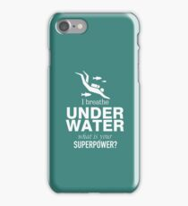 I breathe under water what is your Superpower iPhone Case/Skin