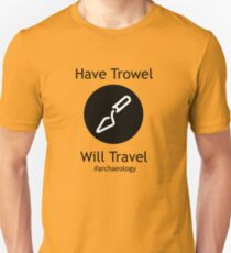 Have Trowel, Will Travel T-Shirt