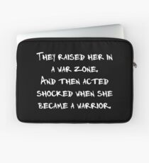 They Raised Her In A War Zone And Then Acted Shocked When She Became A Warrior Laptop Sleeve