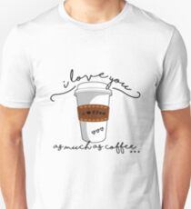 I love you as much as coffee Unisex T-Shirt