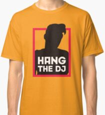 Hang The DJ Classic T-Shirt