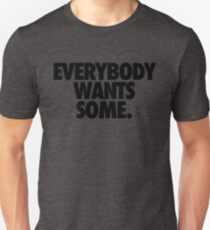 EVERYBODY WANTS SOME T-Shirt