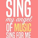 Sing, My Angel Of Music by youngkinderhook