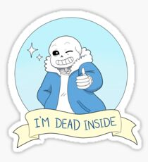 "Undertale- Sans ""I'm Dead Inside"" Sticker"