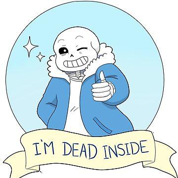 """Undertale- Sans """"I'm Dead Inside"""" by birbdoll"""