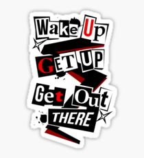 Wake Up, Get Up, Get Out There Sticker