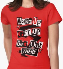 Wake Up, Get Up, Get Out There Womens Fitted T-Shirt