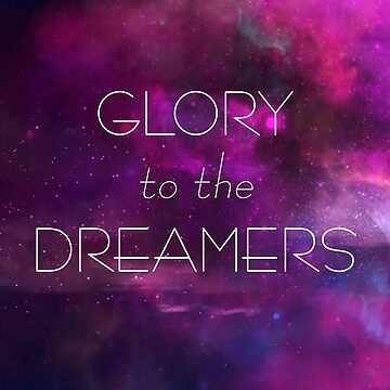Glory to the dreamers by FayeP