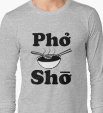 Pho Sho funny saying vietnamese soup Long Sleeve T-Shirt